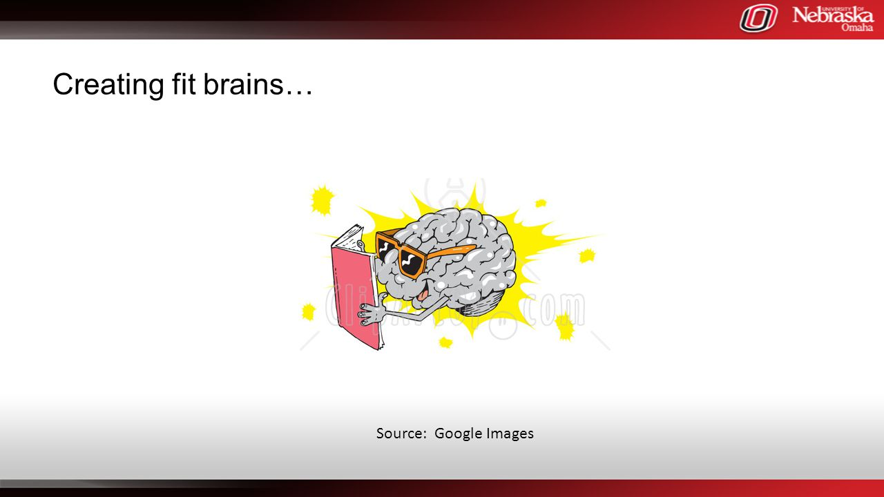 Creating fit brains… Source: Google Images