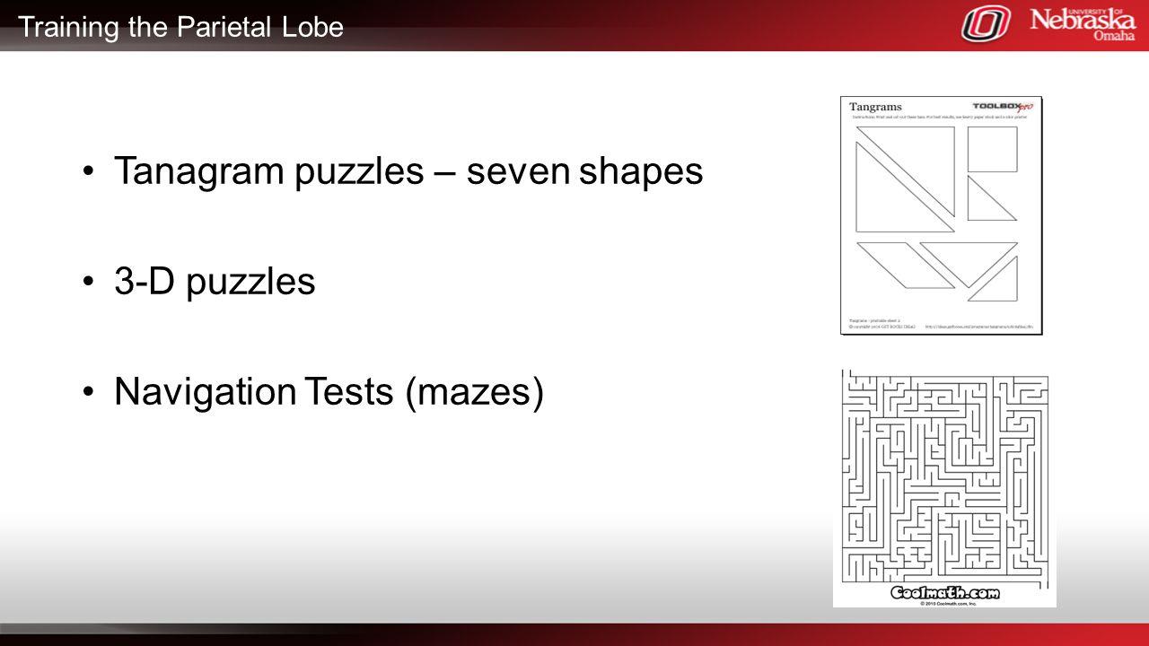 Training the Parietal Lobe Tanagram puzzles – seven shapes 3-D puzzles Navigation Tests (mazes)