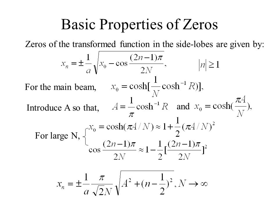 Basic Properties of Zeros Zeros of the transformed function in the side-lobes are given by: For the main beam, Introduce A so that, For large N, and