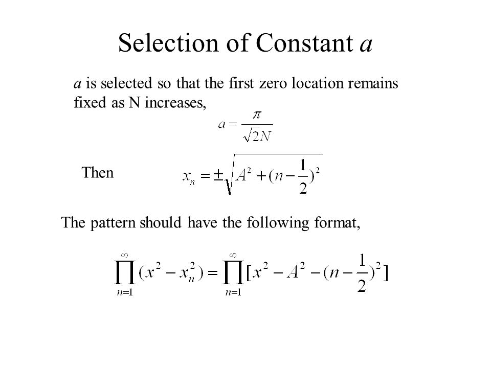 Selection of Constant a a is selected so that the first zero location remains fixed as N increases, Then The pattern should have the following format,