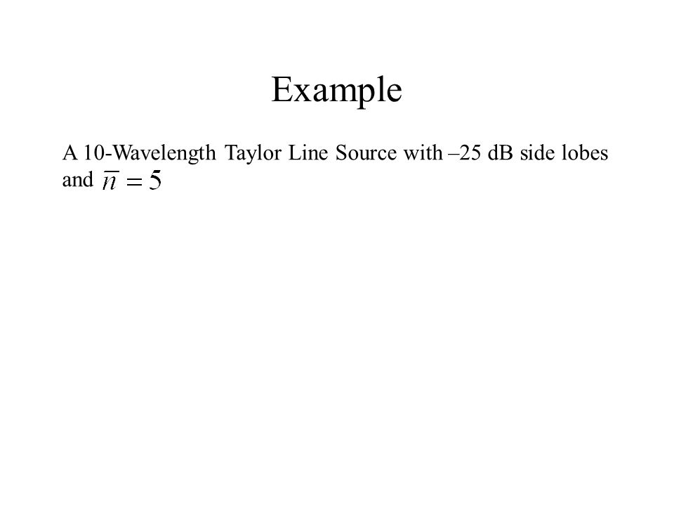 Example A 10-Wavelength Taylor Line Source with –25 dB side lobes and
