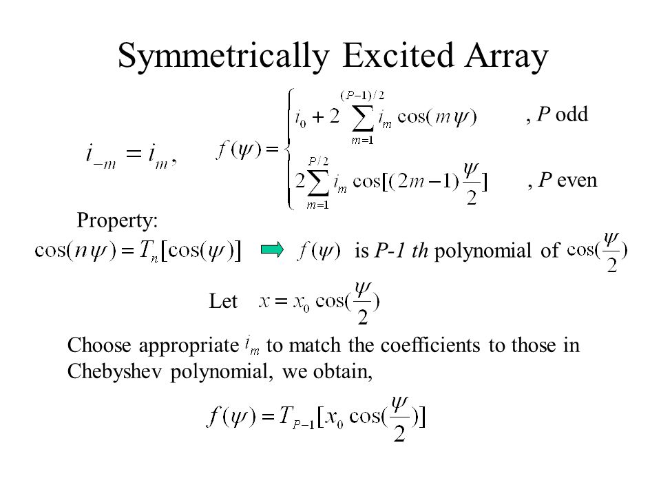 Symmetrically Excited Array, P odd, P even Property: is P-1 th polynomial of Let Choose appropriate to match the coefficients to those in Chebyshev polynomial, we obtain,