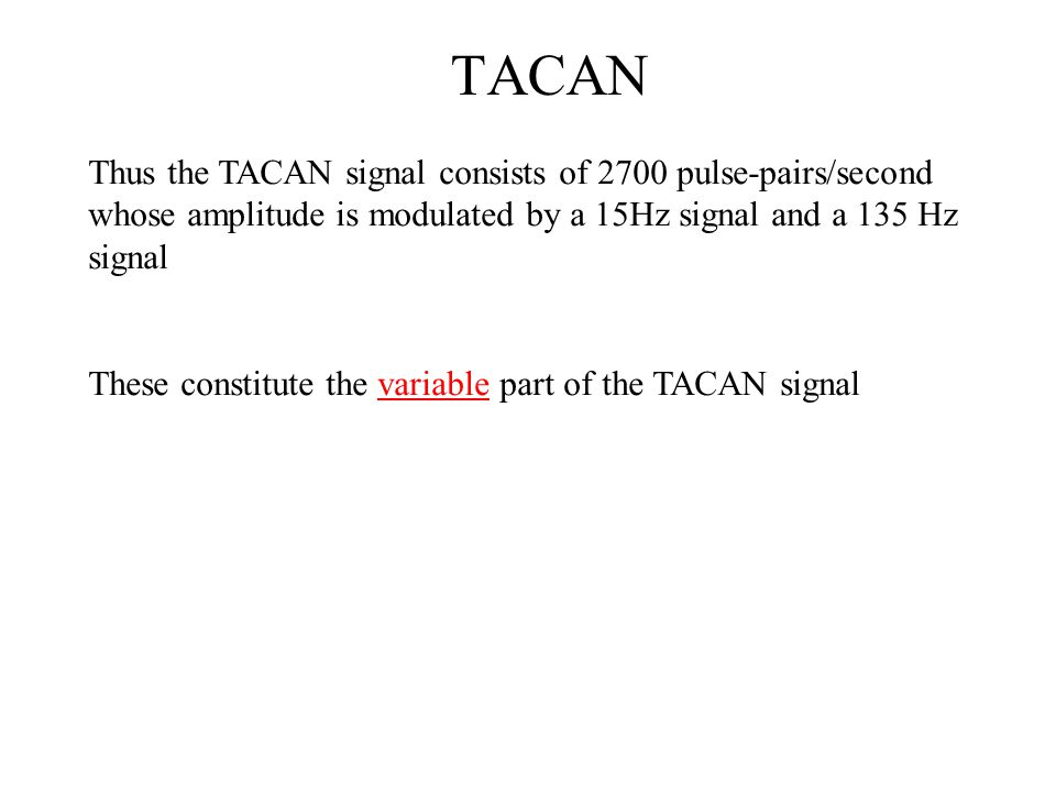 TACAN The reference part of the TACAN signal consists of coded sets of pulses called reference groups (or bursts) The MAIN reference group (MRG) consists of 24 pulses with alternate spacings of 12 and 18μs.