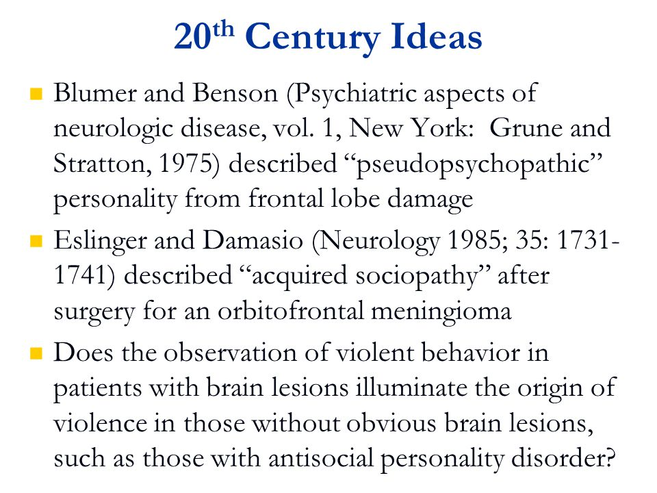 20 th Century Ideas Blumer and Benson (Psychiatric aspects of neurologic disease, vol.