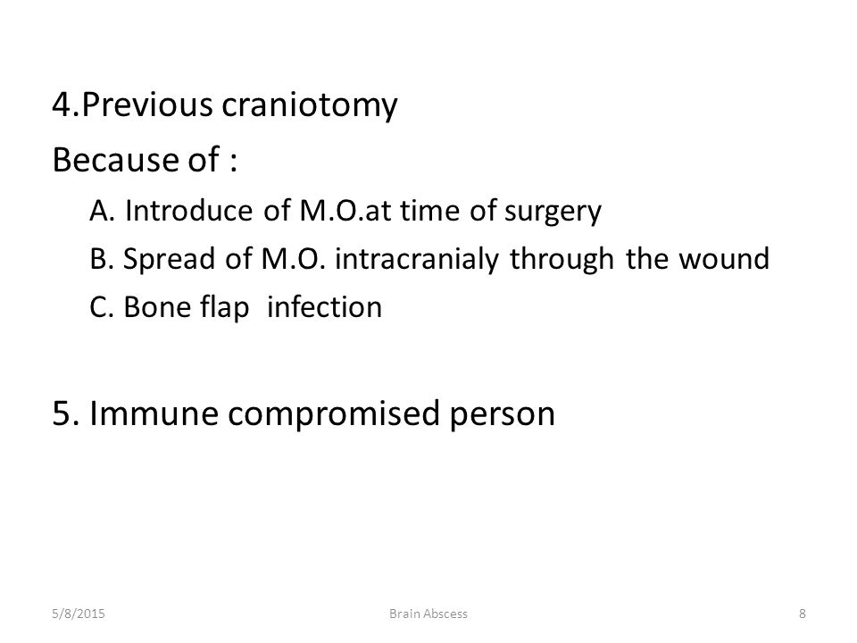 4.Previous craniotomy Because of : A.Introduce of M.O.at time of surgery B.