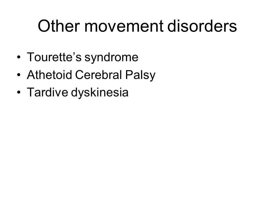 Other movement disorders Tourette's syndrome Athetoid Cerebral Palsy Tardive dyskinesia