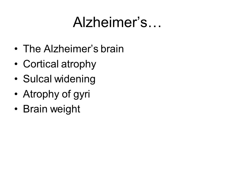 Alzheimer's… The Alzheimer's brain Cortical atrophy Sulcal widening Atrophy of gyri Brain weight