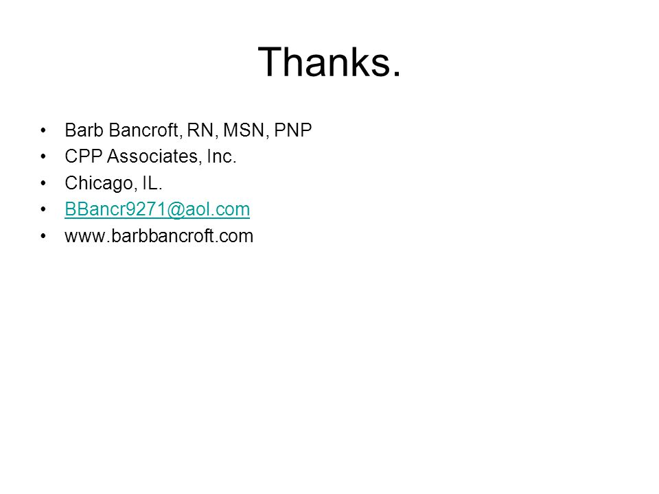 Thanks. Barb Bancroft, RN, MSN, PNP CPP Associates, Inc. Chicago, IL. BBancr9271@aol.com www.barbbancroft.com