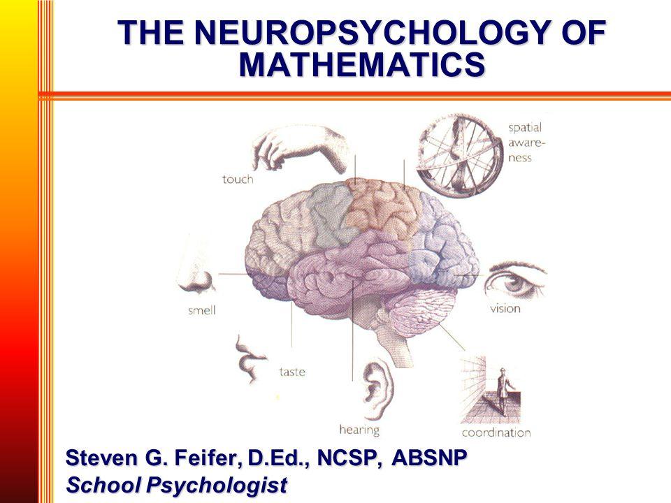 THE NEUROPSYCHOLOGY OF MATHEMATICS Steven G. Feifer, D.Ed., NCSP, ABSNP School Psychologist