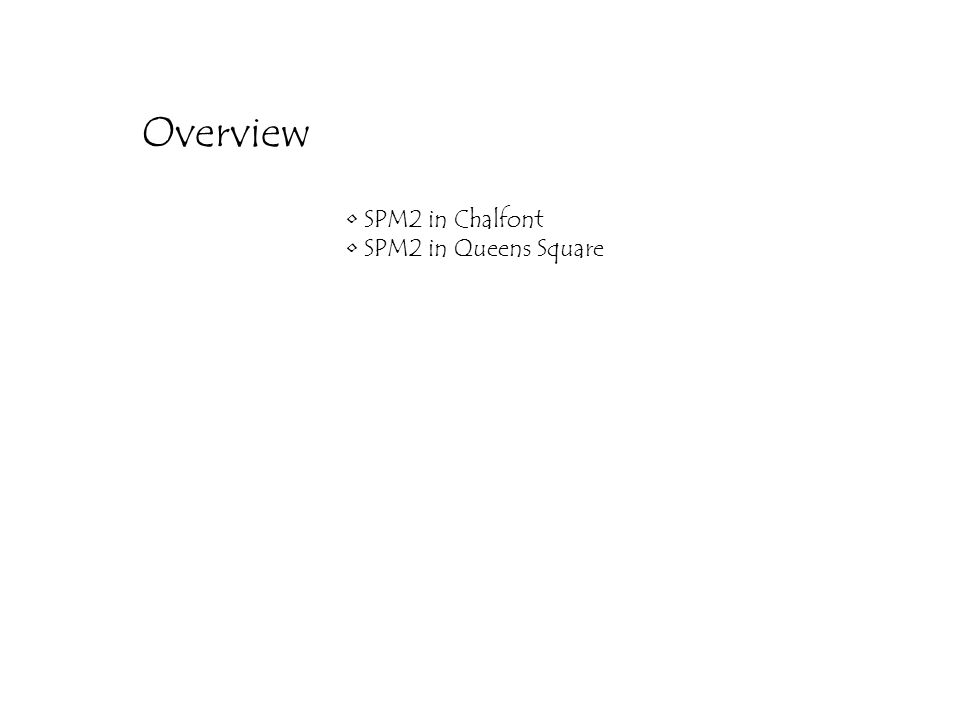 SPM2 in Chalfont SPM2 in Queens Square Overview Epilepsy Pre-surgical – fMRI: avoid.