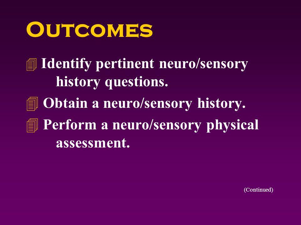 Outcomes 4 Identify pertinent neuro/sensory history questions.