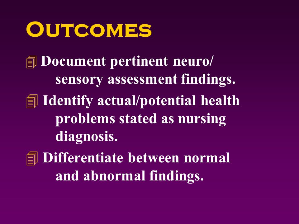Outcomes 4 Document pertinent neuro/ sensory assessment findings.