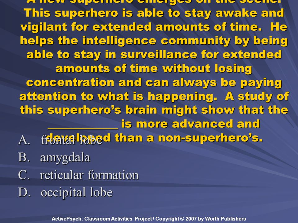 ActivePsych: Classroom Activities Project / Copyright © 2007 by Worth Publishers A new superhero emerges on the scene. This superhero is able to stay