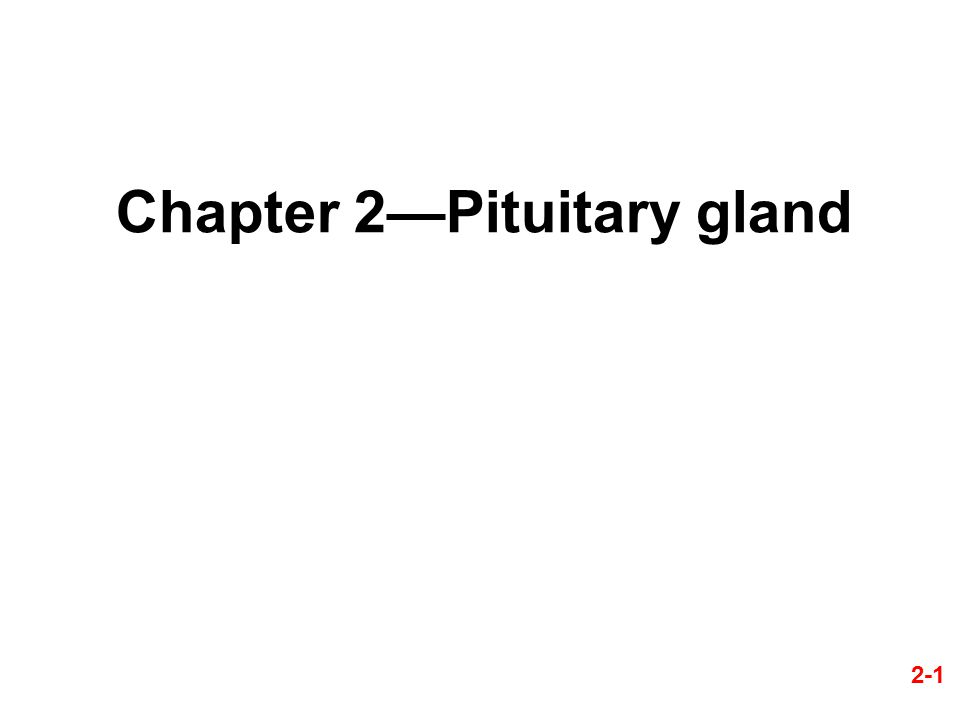 Chapter 2—Pituitary gland 2-1