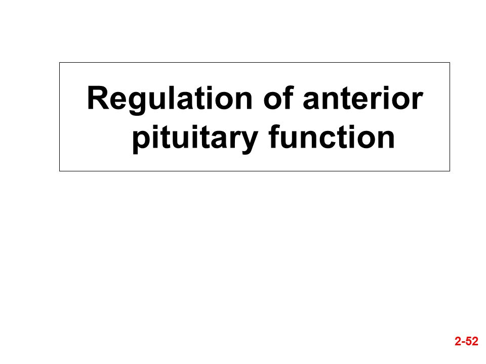 Regulation of anterior pituitary function 2-52