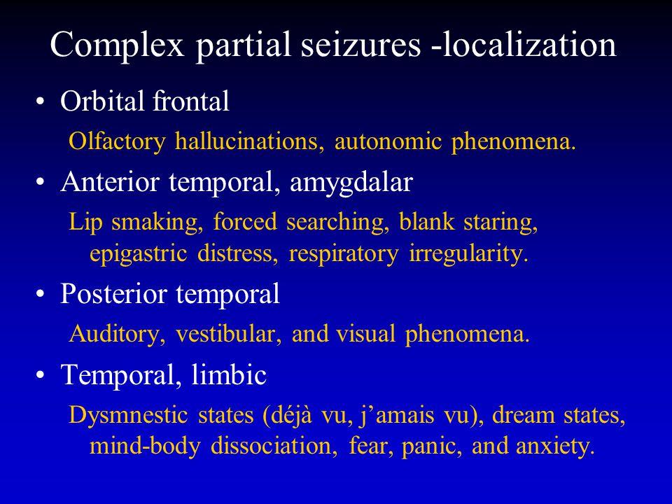 Complex partial seizures -localization Orbital frontal Olfactory hallucinations, autonomic phenomena.