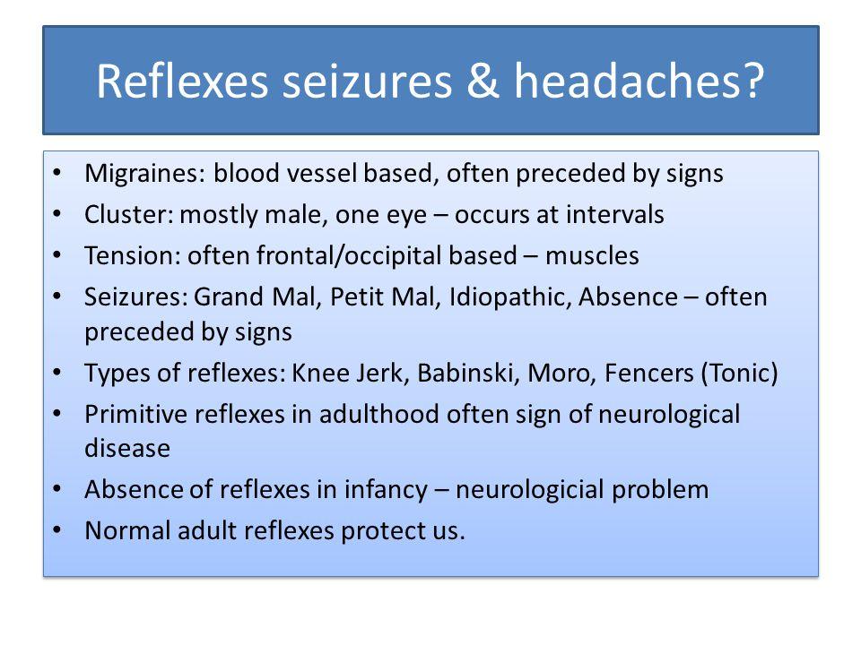 Reflexes seizures & headaches.
