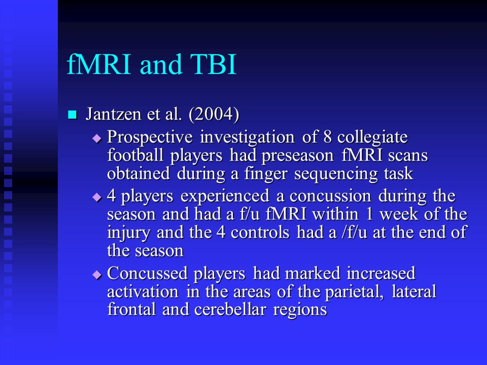 fMRI and TBI Jantzen et al. (2004) Jantzen et al. (2004)  Prospective investigation of 8 collegiate football players had preseason fMRI scans obtaine