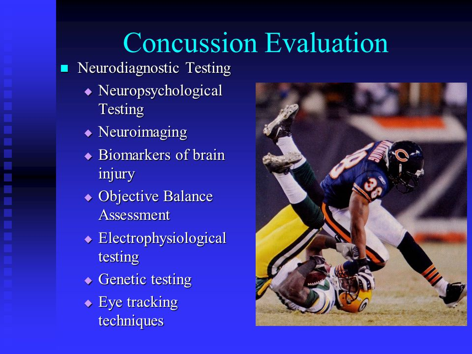 Concussion Evaluation Neurodiagnostic Testing Neurodiagnostic Testing  Neuropsychological Testing  Neuroimaging  Biomarkers of brain injury  Objec