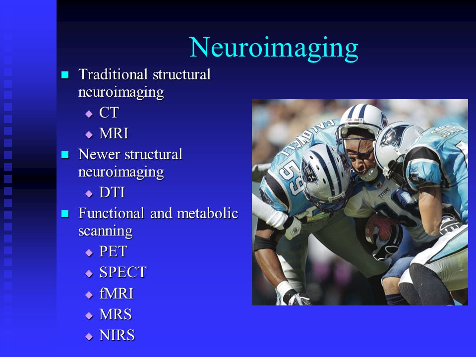 Neuroimaging Traditional structural neuroimaging Traditional structural neuroimaging  CT  MRI Newer structural neuroimaging Newer structural neuroim