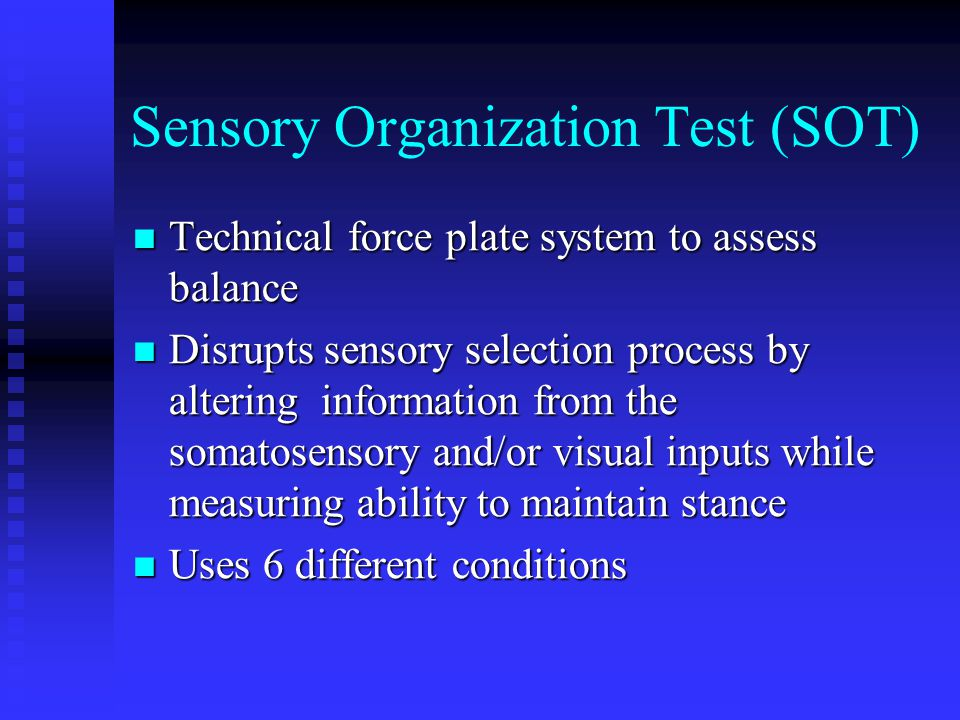 Sensory Organization Test (SOT) Technical force plate system to assess balance Technical force plate system to assess balance Disrupts sensory selecti