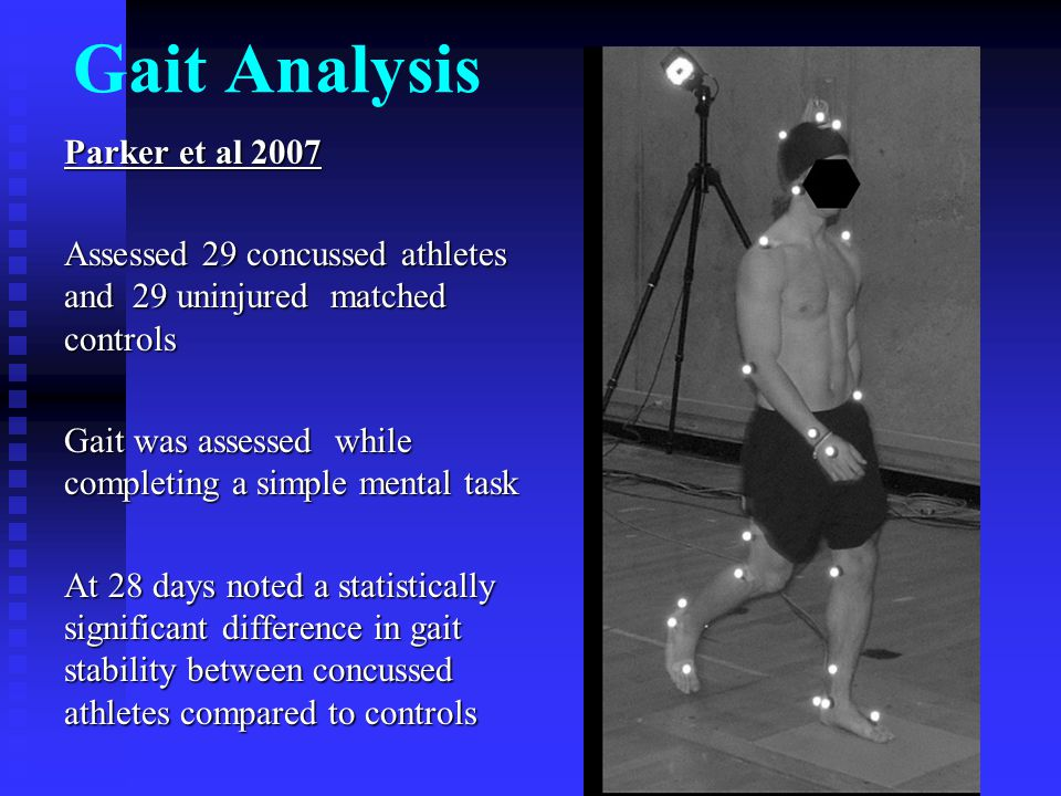 Gait Analysis Parker et al 2007 Assessed 29 concussed athletes and 29 uninjured matched controls Gait was assessed while completing a simple mental ta
