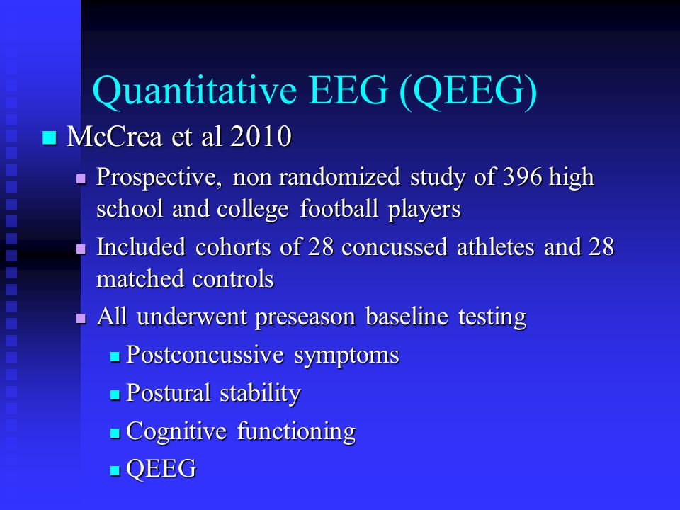 Quantitative EEG (QEEG) McCrea et al 2010 McCrea et al 2010 Prospective, non randomized study of 396 high school and college football players Prospect