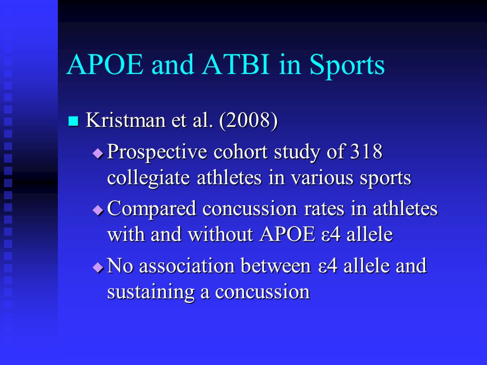 APOE and ATBI in Sports Kristman et al. (2008) Kristman et al. (2008)  Prospective cohort study of 318 collegiate athletes in various sports  Compar