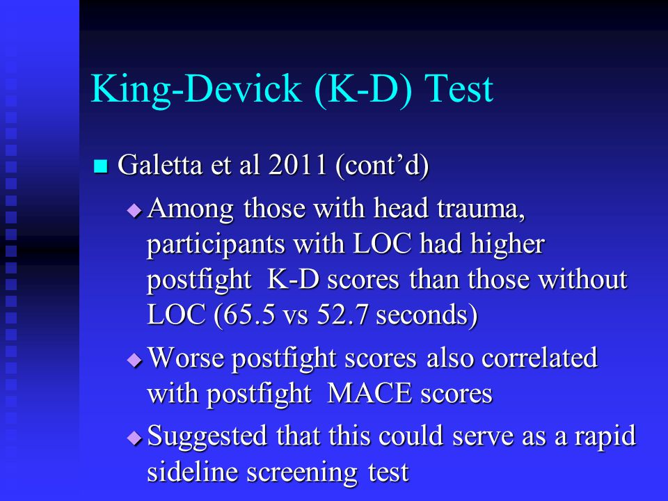 King-Devick (K-D) Test Galetta et al 2011 (cont'd) Galetta et al 2011 (cont'd)  Among those with head trauma, participants with LOC had higher postfi