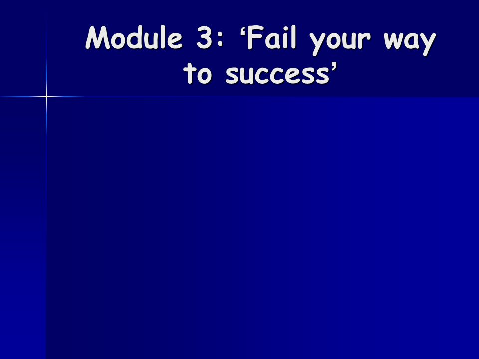 Module 3: 'Fail your way to success'