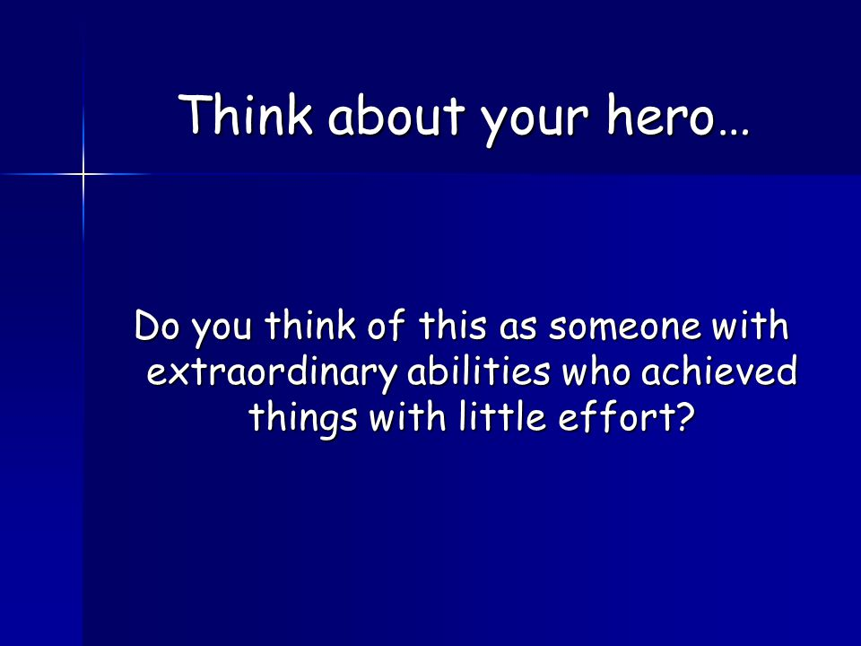Do you think of this as someone with extraordinary abilities who achieved things with little effort.