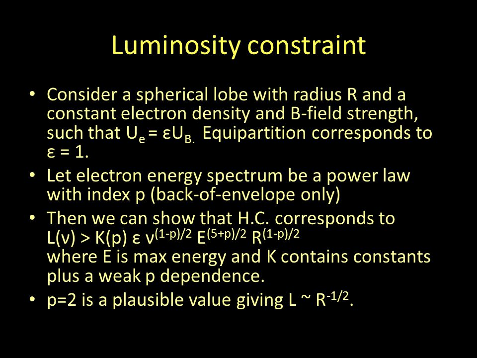 Luminosity constraint Consider a spherical lobe with radius R and a constant electron density and B-field strength, such that U e = εU B.