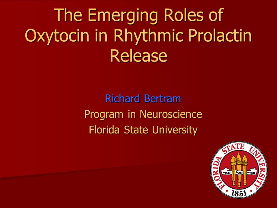 The Emerging Roles of Oxytocin in Rhythmic Prolactin Release Richard Bertram Program in Neuroscience Florida State University