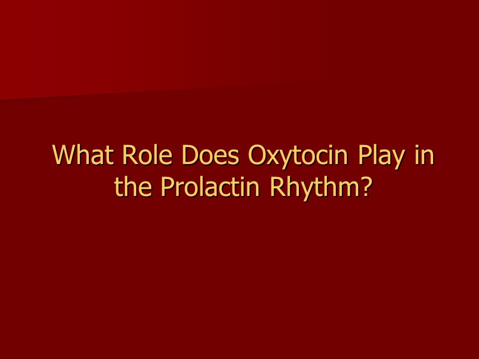 What Role Does Oxytocin Play in the Prolactin Rhythm