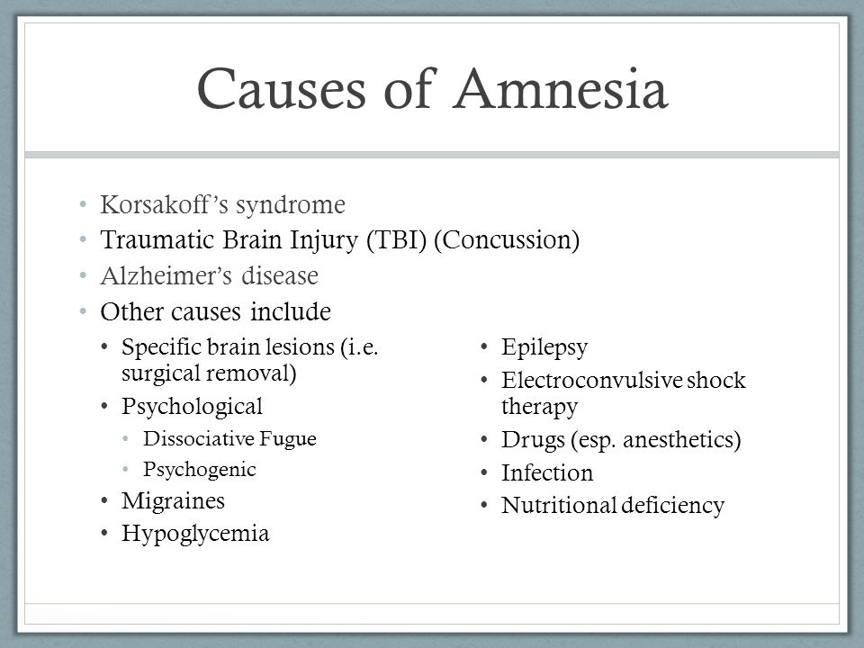 Causes of Amnesia Korsakoff's syndrome Traumatic Brain Injury (TBI) (Concussion) Alzheimer's disease Other causes include Specific brain lesions (i.e.