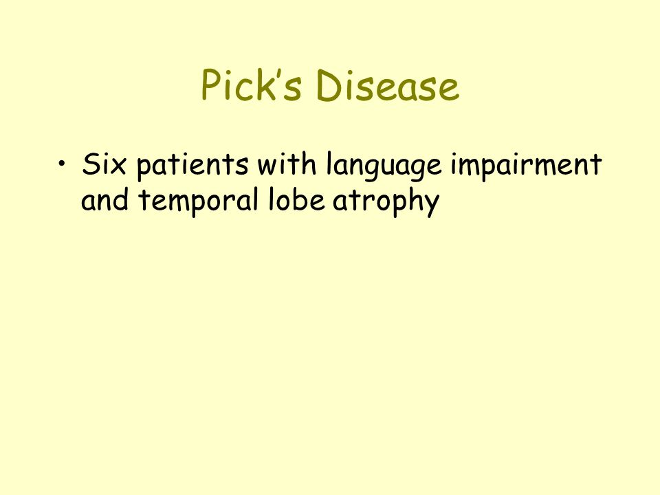 Pick's Disease Six patients with language impairment and temporal lobe atrophy