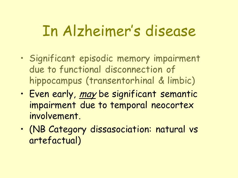In Alzheimer's disease Significant episodic memory impairment due to functional disconnection of hippocampus (transentorhinal & limbic) Even early, ma