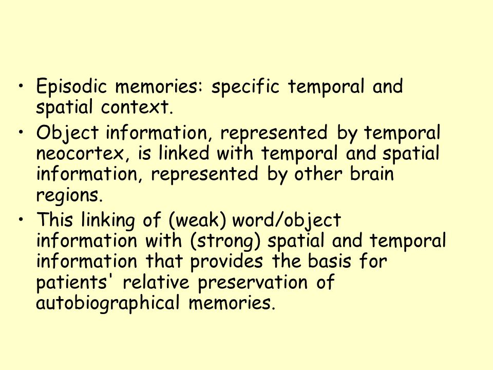 Episodic memories: specific temporal and spatial context.
