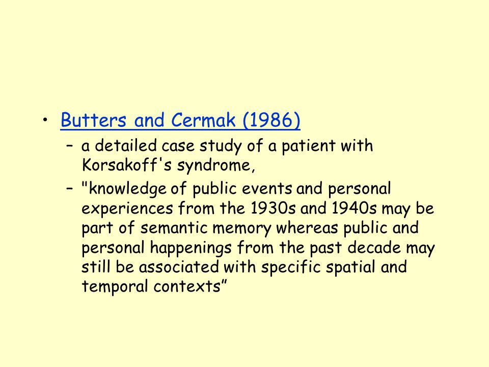 Butters and Cermak (1986) –a detailed case study of a patient with Korsakoff's syndrome, –