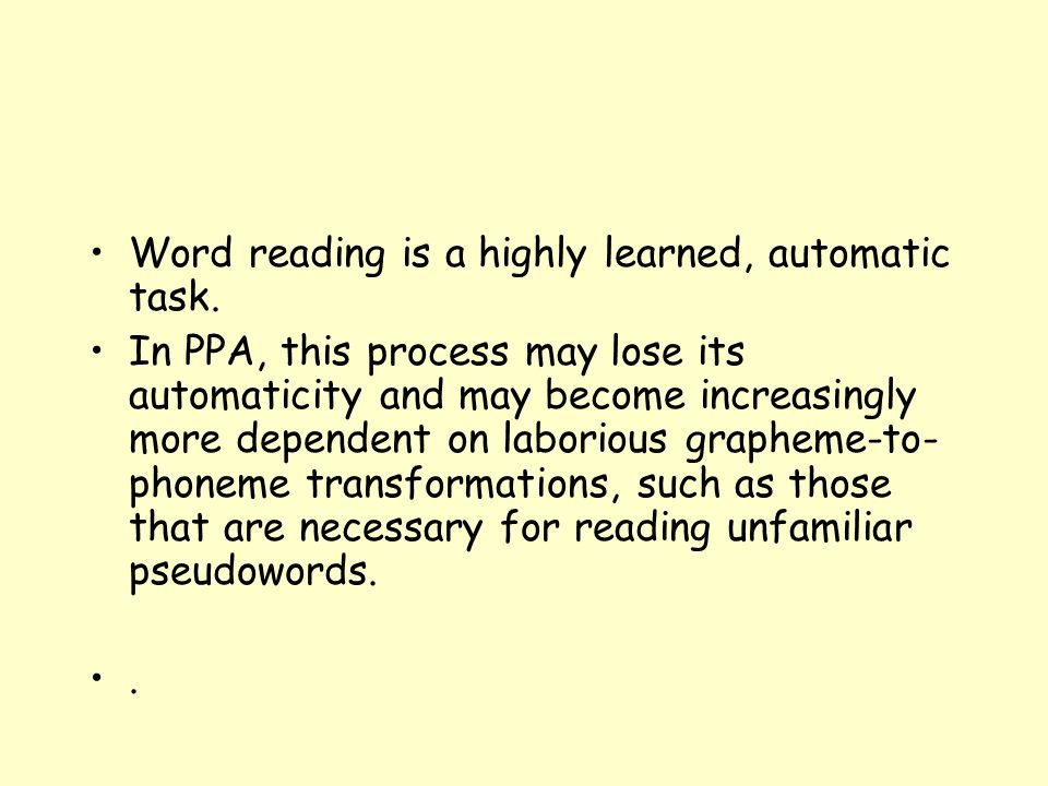 Word reading is a highly learned, automatic task. In PPA, this process may lose its automaticity and may become increasingly more dependent on laborio