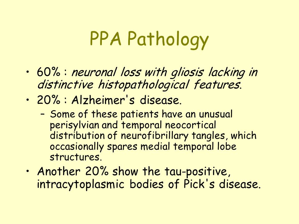 PPA Pathology 60% : neuronal loss with gliosis lacking in distinctive histopathological features.