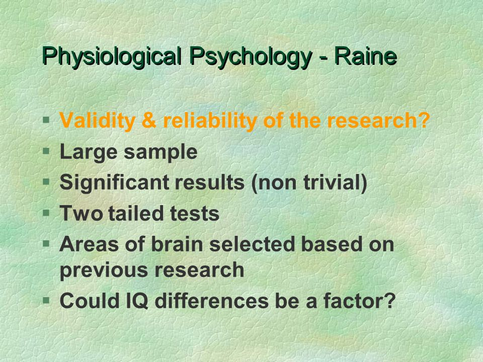 Physiological Psychology - Raine §Validity & reliability of the research.