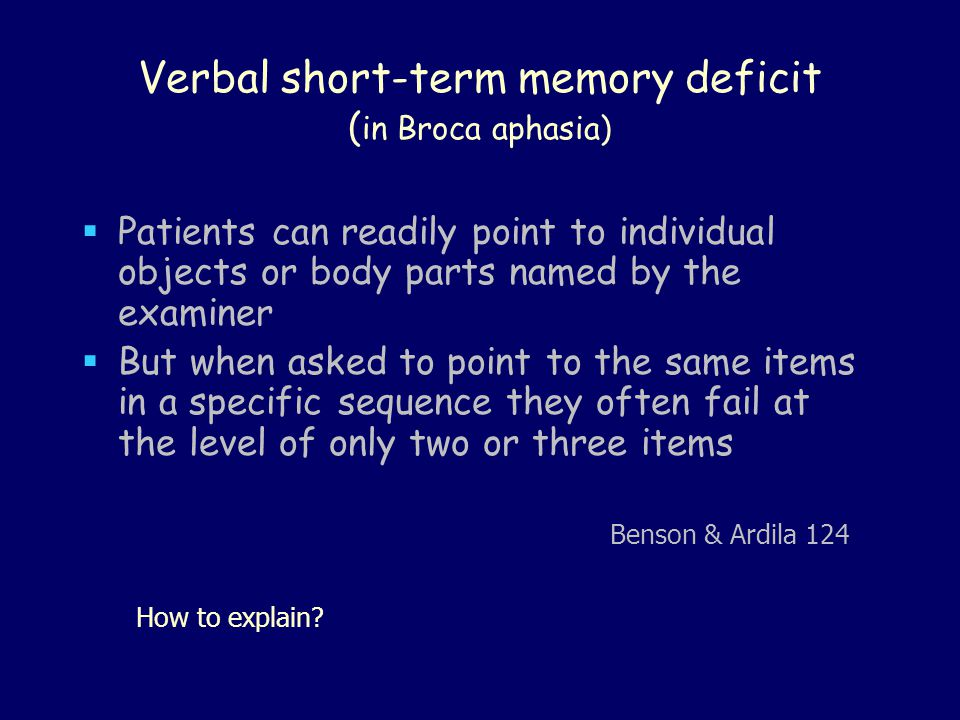Verbal short-term memory deficit ( in Broca aphasia)  Patients can readily point to individual objects or body parts named by the examiner  But when