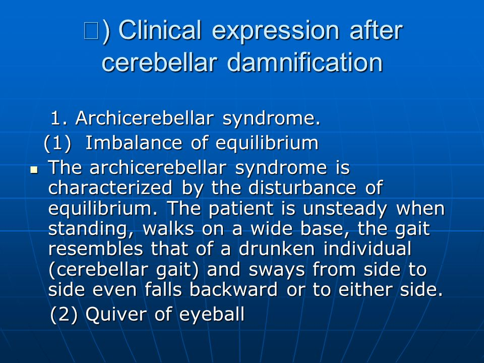 Ⅳ ) Clinical expression after cerebellar damnification 1. Archicerebellar syndrome. 1. Archicerebellar syndrome. (1) Imbalance of equilibrium (1) Imba