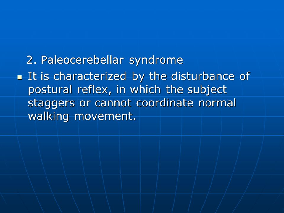 2. Paleocerebellar syndrome 2. Paleocerebellar syndrome It is characterized by the disturbance of postural reflex, in which the subject staggers or ca