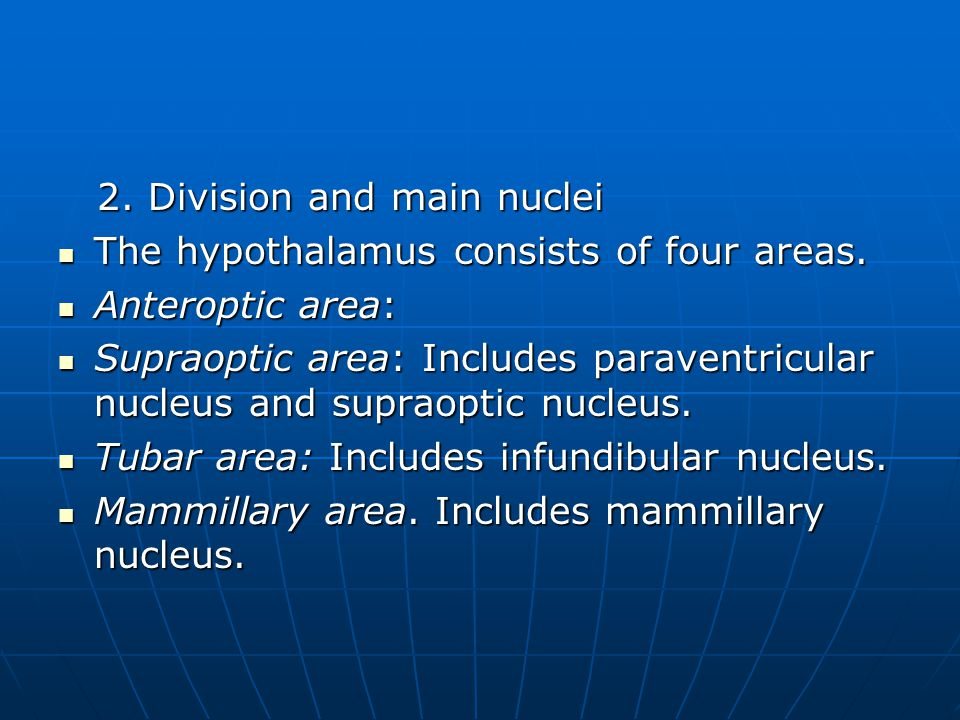 2.Division and main nuclei 2. Division and main nuclei The hypothalamus consists of four areas.