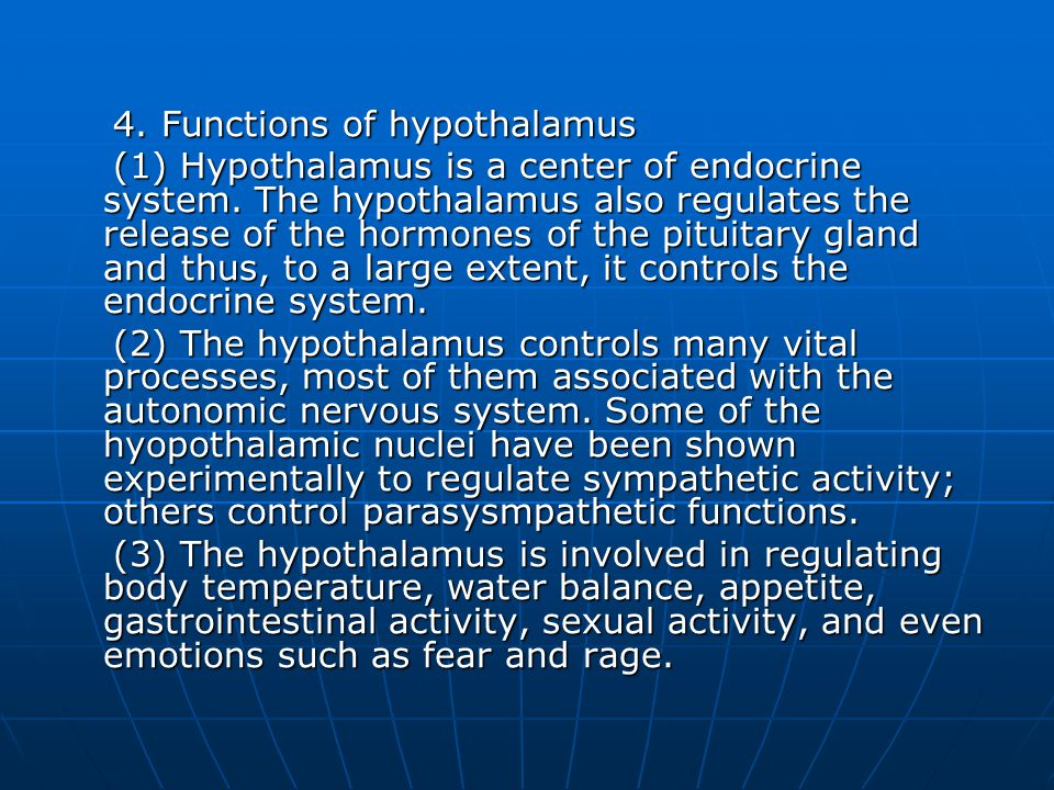 4. Functions of hypothalamus 4. Functions of hypothalamus (1) Hypothalamus is a center of endocrine system. The hypothalamus also regulates the releas