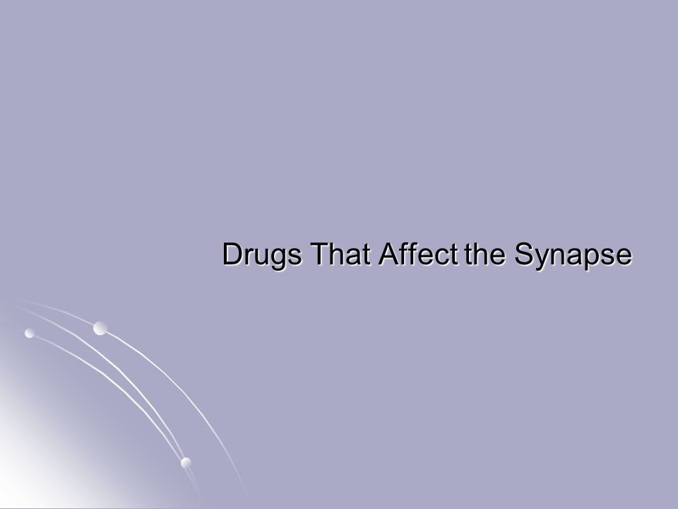 Drugs That Affect the Synapse