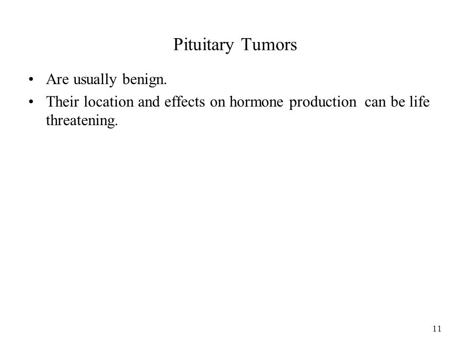 11 Pituitary Tumors Are usually benign.