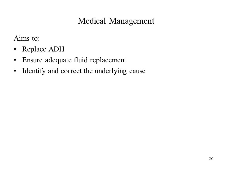 20 Aims to: Replace ADH Ensure adequate fluid replacement Identify and correct the underlying cause Medical Management